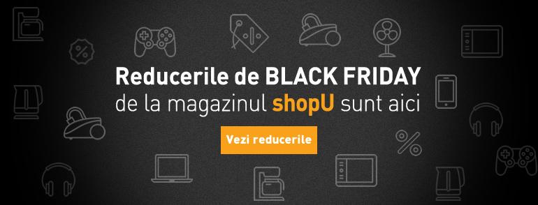 Reducerile de Black Friday de la magazinul shopU sunt aici