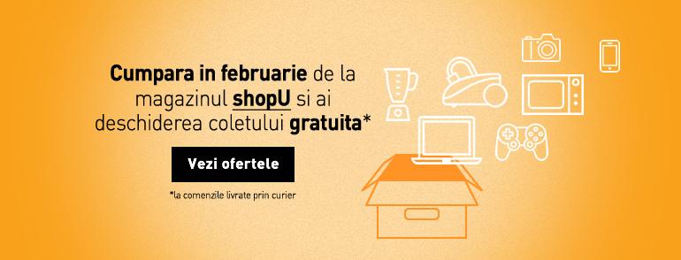 Cumpara in februarie de la magazinul shopU si ai deschiderea coletului gratuita la comenzile livrate prin curier